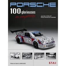 Porsche, les 100 glorieuses en compétition